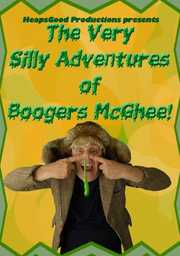 THE VERY SILLY ADVENTURES OF BOOGERS MCGHEE